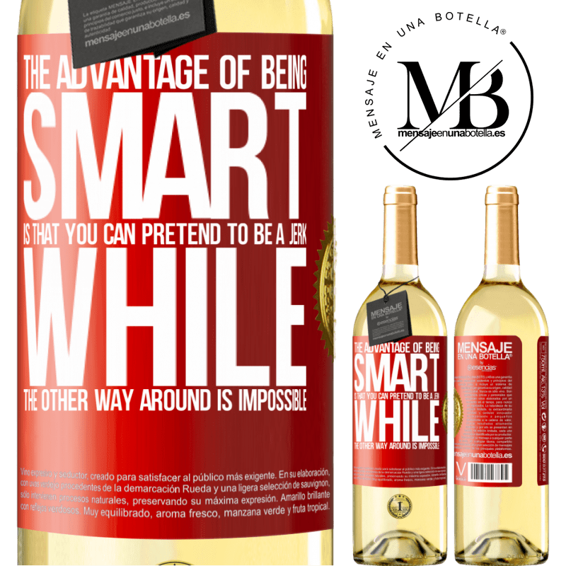 24,95 € Free Shipping   White Wine WHITE Edition The advantage of being smart is that you can pretend to be a jerk, while the other way around is impossible Red Label. Customizable label Young wine Harvest 2020 Verdejo