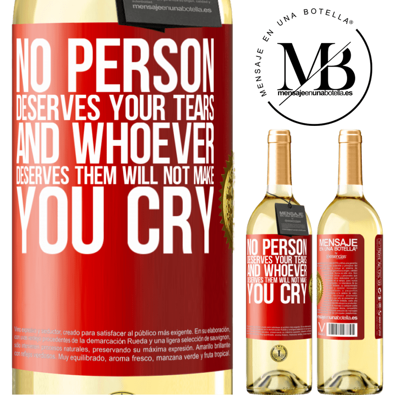 24,95 € Free Shipping | White Wine WHITE Edition No person deserves your tears, and whoever deserves them will not make you cry Red Label. Customizable label Young wine Harvest 2020 Verdejo