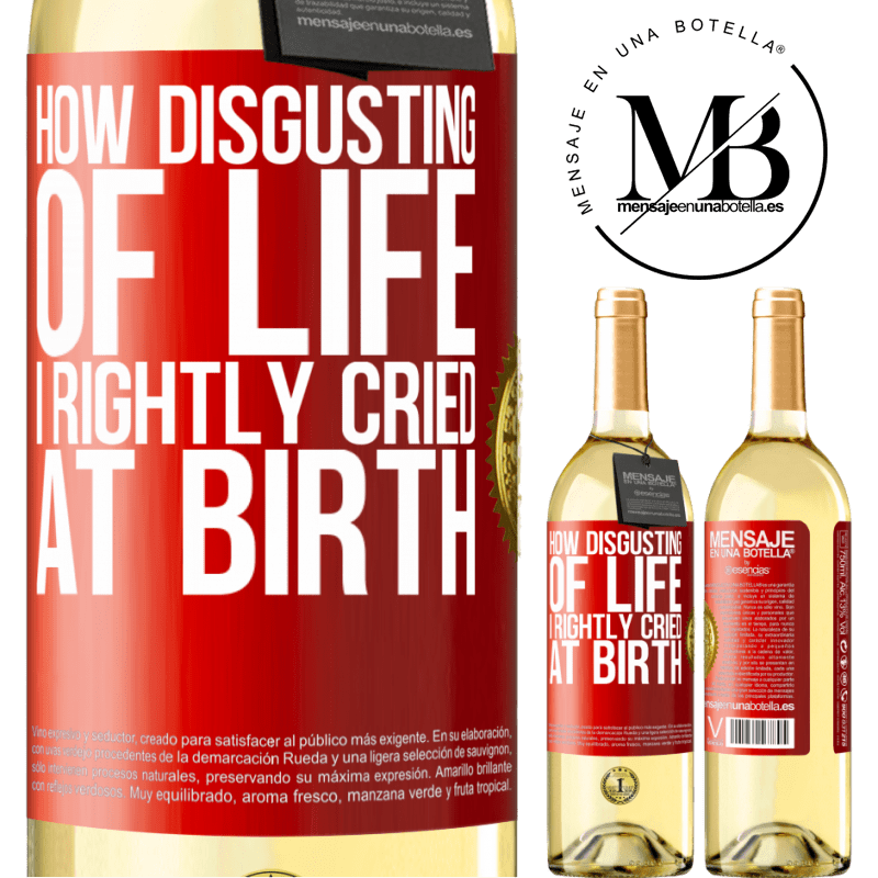 24,95 € Free Shipping | White Wine WHITE Edition How disgusting of life, I rightly cried at birth Red Label. Customizable label Young wine Harvest 2020 Verdejo