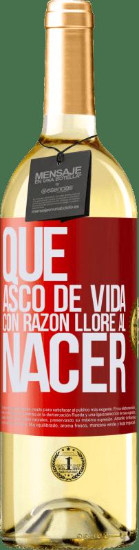 24,95 € Envío gratis | Vino Blanco Edición WHITE Qué asco de vida, con razón lloré al nacer Etiqueta Roja. Etiqueta personalizable Vino joven Cosecha 2020 Verdejo