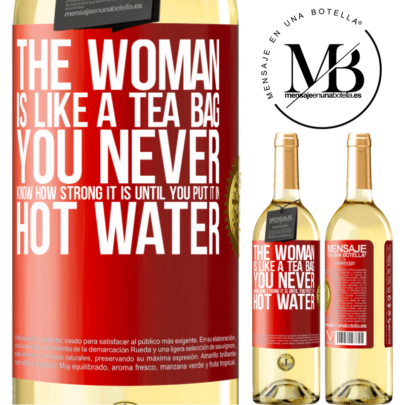 24,95 € Free Shipping | White Wine WHITE Edition The woman is like a tea bag. You never know how strong it is until you put it in hot water Red Label. Customizable label Young wine Harvest 2020 Verdejo