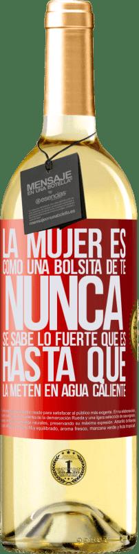 24,95 € Envío gratis | Vino Blanco Edición WHITE La mujer es como una bolsita de té. Nunca se sabe lo fuerte que es hasta que la meten en agua caliente Etiqueta Roja. Etiqueta personalizable Vino joven Cosecha 2020 Verdejo
