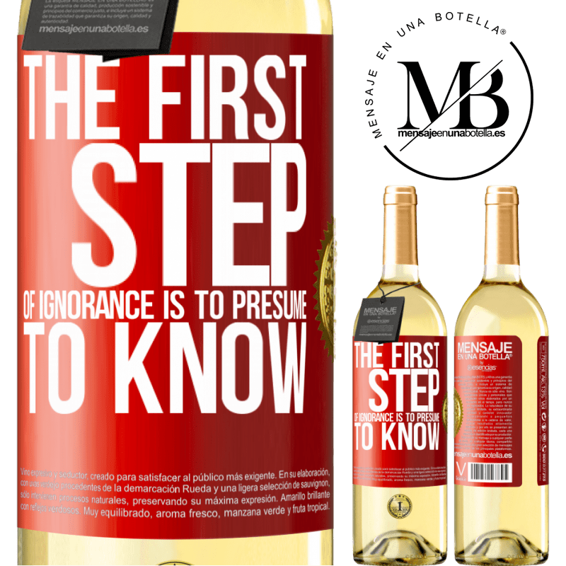 24,95 € Free Shipping | White Wine WHITE Edition The first step of ignorance is to presume to know Red Label. Customizable label Young wine Harvest 2020 Verdejo