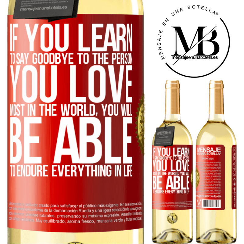 24,95 € Free Shipping   White Wine WHITE Edition If you learn to say goodbye to the person you love most in the world, you will be able to endure everything in life Red Label. Customizable label Young wine Harvest 2020 Verdejo