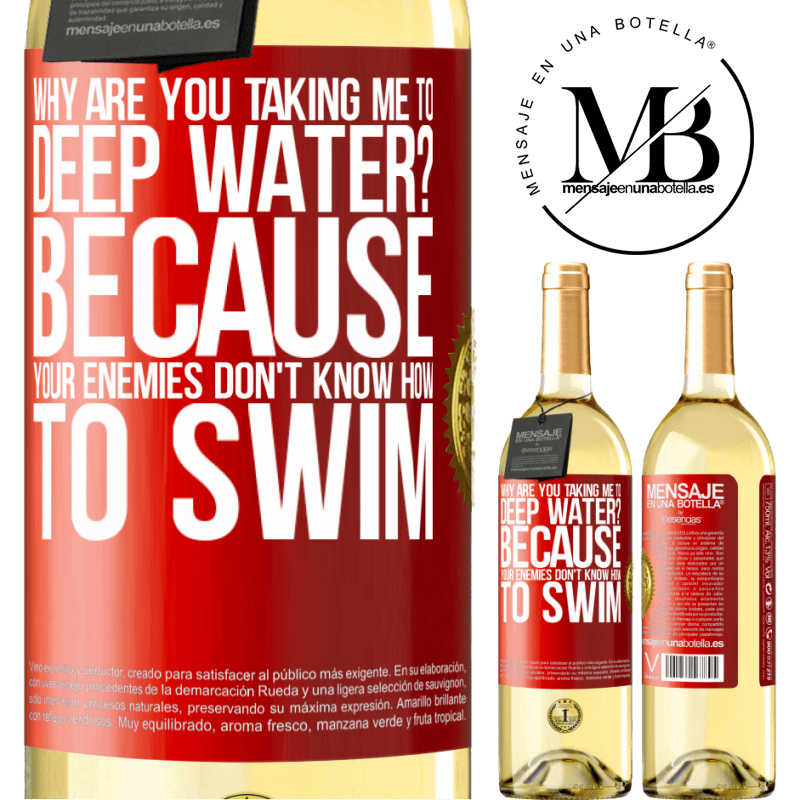 24,95 € Free Shipping | White Wine WHITE Edition why are you taking me to deep water? Because your enemies don't know how to swim Red Label. Customizable label Young wine Harvest 2020 Verdejo