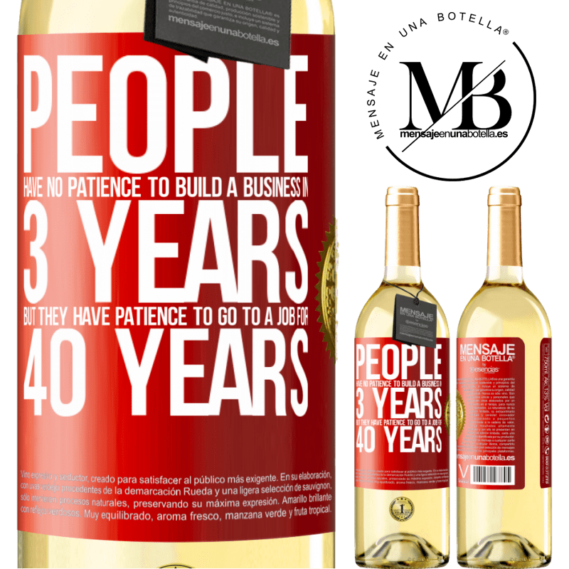 24,95 € Free Shipping | White Wine WHITE Edition People have no patience to build a business in 3 years. But he has patience to go to a job for 40 years Red Label. Customizable label Young wine Harvest 2020 Verdejo