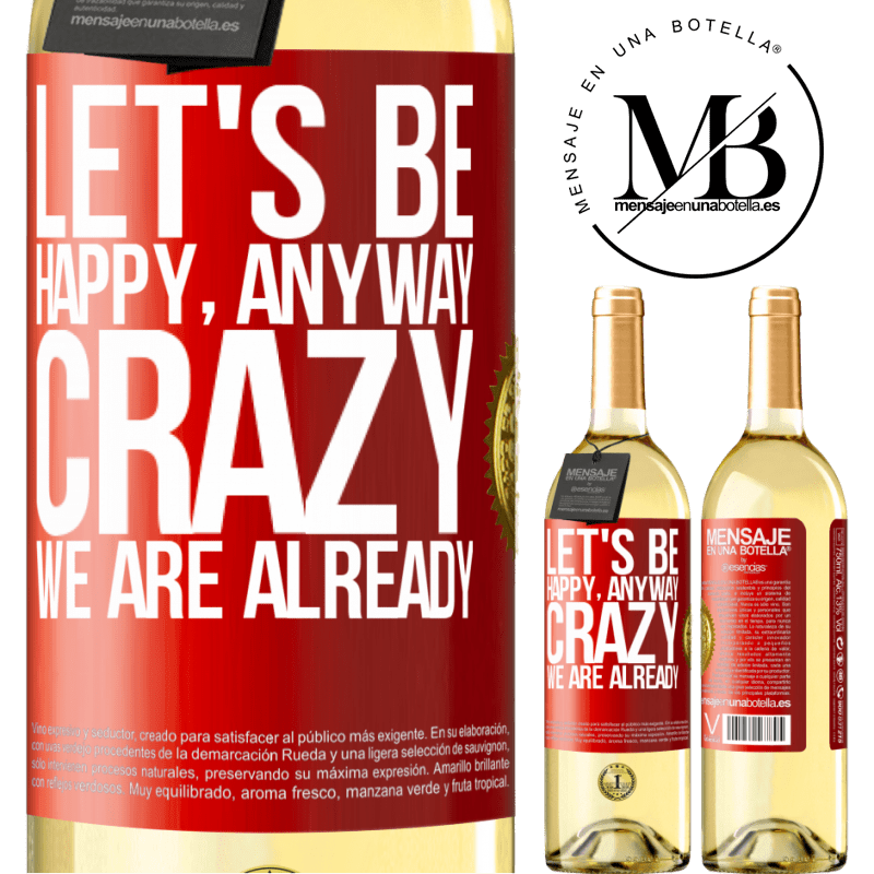 24,95 € Free Shipping   White Wine WHITE Edition Let's be happy, total, crazy we are already Red Label. Customizable label Young wine Harvest 2020 Verdejo