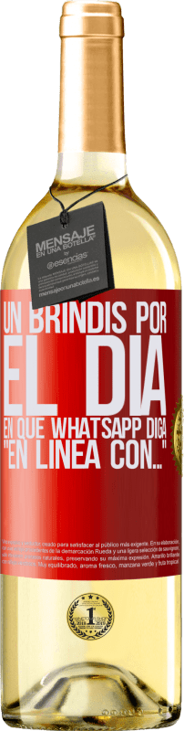 24,95 € Envío gratis   Vino Blanco Edición WHITE Un brindis por el día en que Whatsapp diga En línea con… Etiqueta Roja. Etiqueta personalizable Vino joven Cosecha 2020 Verdejo