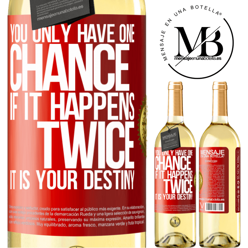 24,95 € Free Shipping | White Wine WHITE Edition You only have one chance. If it happens twice, it is your destiny Red Label. Customizable label Young wine Harvest 2020 Verdejo