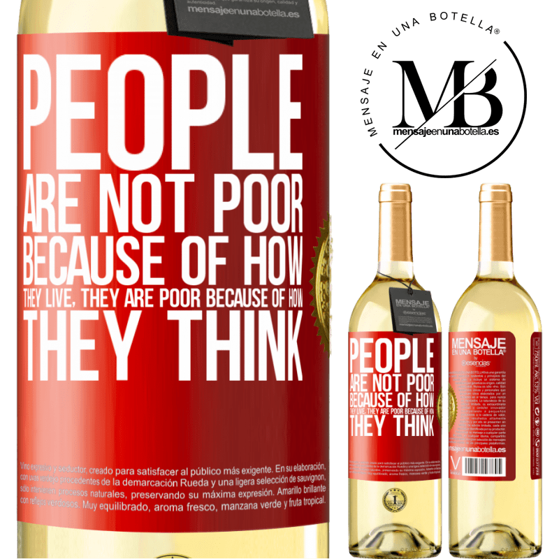 24,95 € Free Shipping | White Wine WHITE Edition People are not poor because of how they live. He is poor because of how he thinks Red Label. Customizable label Young wine Harvest 2020 Verdejo