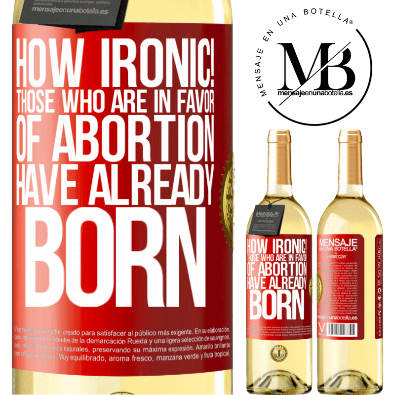 24,95 € Free Shipping | White Wine WHITE Edition How ironic! Those who are in favor of abortion are already born Red Label. Customizable label Young wine Harvest 2020 Verdejo