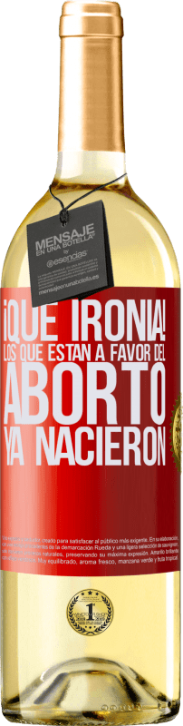 24,95 € Envío gratis   Vino Blanco Edición WHITE ¡Qué ironía! Los que están a favor del aborto ya nacieron Etiqueta Roja. Etiqueta personalizable Vino joven Cosecha 2020 Verdejo