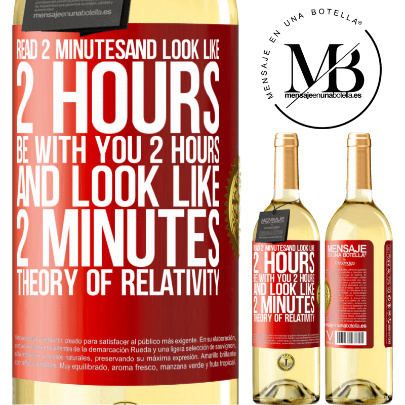 24,95 € Free Shipping | White Wine WHITE Edition Read 2 minutes and look like 2 hours. Be with you 2 hours and look like 2 minutes. Theory of relativity Red Label. Customizable label Young wine Harvest 2020 Verdejo