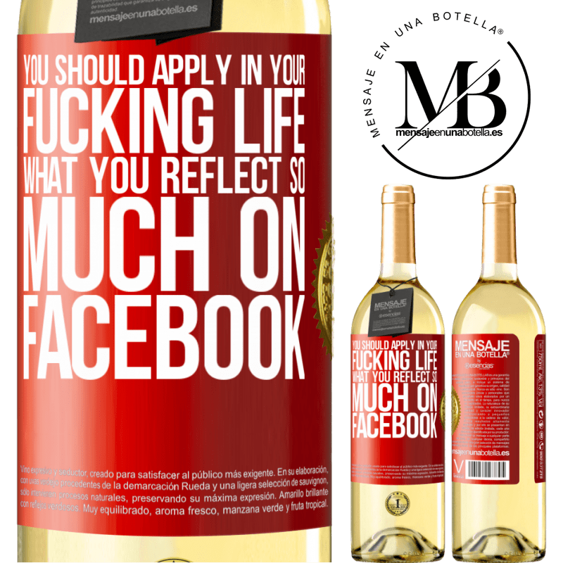 24,95 € Free Shipping | White Wine WHITE Edition You should apply in your fucking life, what you reflect so much on Facebook Red Label. Customizable label Young wine Harvest 2020 Verdejo
