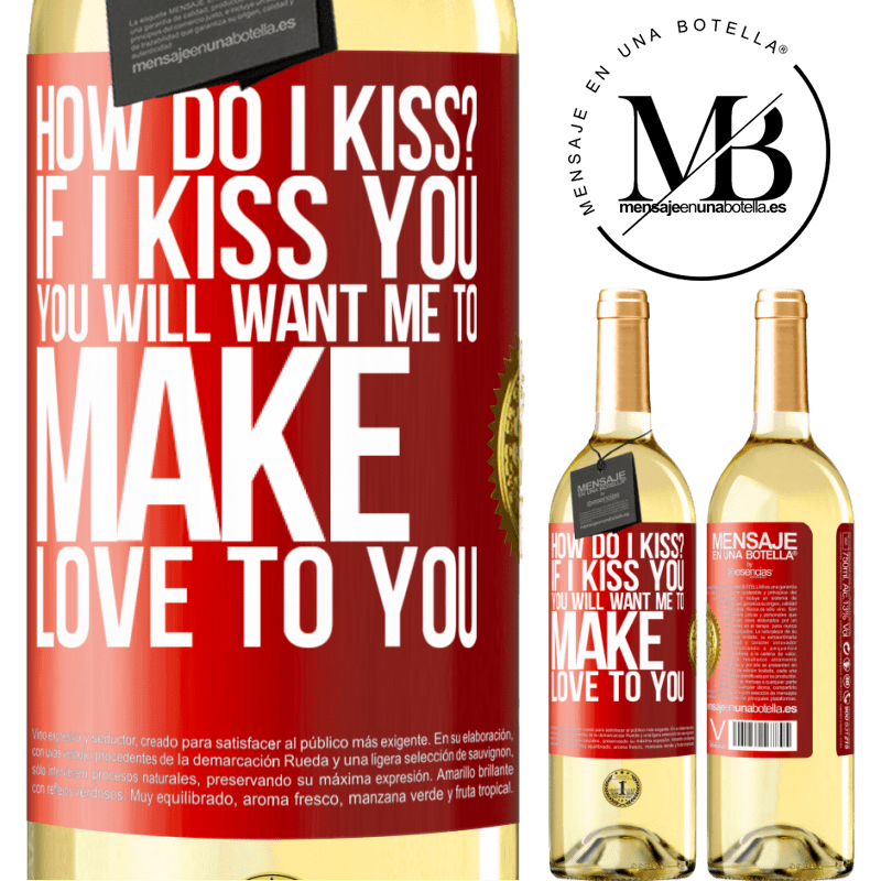 24,95 € Free Shipping | White Wine WHITE Edition how do I kiss? If I kiss you, you will want me to make love to you Red Label. Customizable label Young wine Harvest 2020 Verdejo