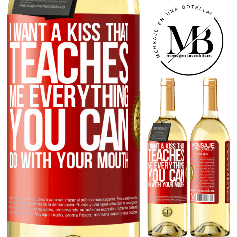 24,95 € Free Shipping | White Wine WHITE Edition I want a kiss that teaches me everything you can do with your mouth Red Label. Customizable label Young wine Harvest 2020 Verdejo