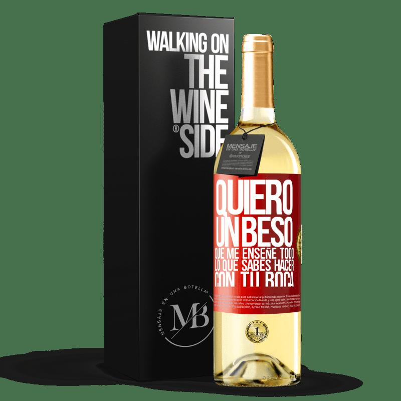 24,95 € Envío gratis   Vino Blanco Edición WHITE Quiero un beso que me enseñe todo lo que sabes hacer con tu boca Etiqueta Roja. Etiqueta personalizable Vino joven Cosecha 2020 Verdejo
