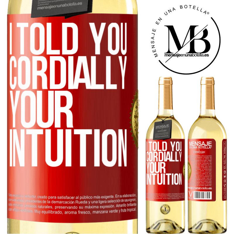 24,95 € Free Shipping | White Wine WHITE Edition I told you. Cordially, your intuition Red Label. Customizable label Young wine Harvest 2020 Verdejo