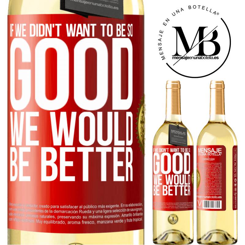 24,95 € Free Shipping | White Wine WHITE Edition If we didn't want to be so good, we would be better Red Label. Customizable label Young wine Harvest 2020 Verdejo