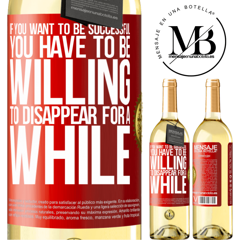 24,95 € Free Shipping   White Wine WHITE Edition If you want to be successful you have to be willing to disappear for a while Red Label. Customizable label Young wine Harvest 2020 Verdejo
