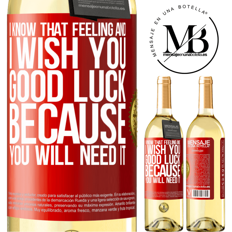 24,95 € Free Shipping | White Wine WHITE Edition I know that feeling, and I wish you good luck, because you will need it Red Label. Customizable label Young wine Harvest 2020 Verdejo