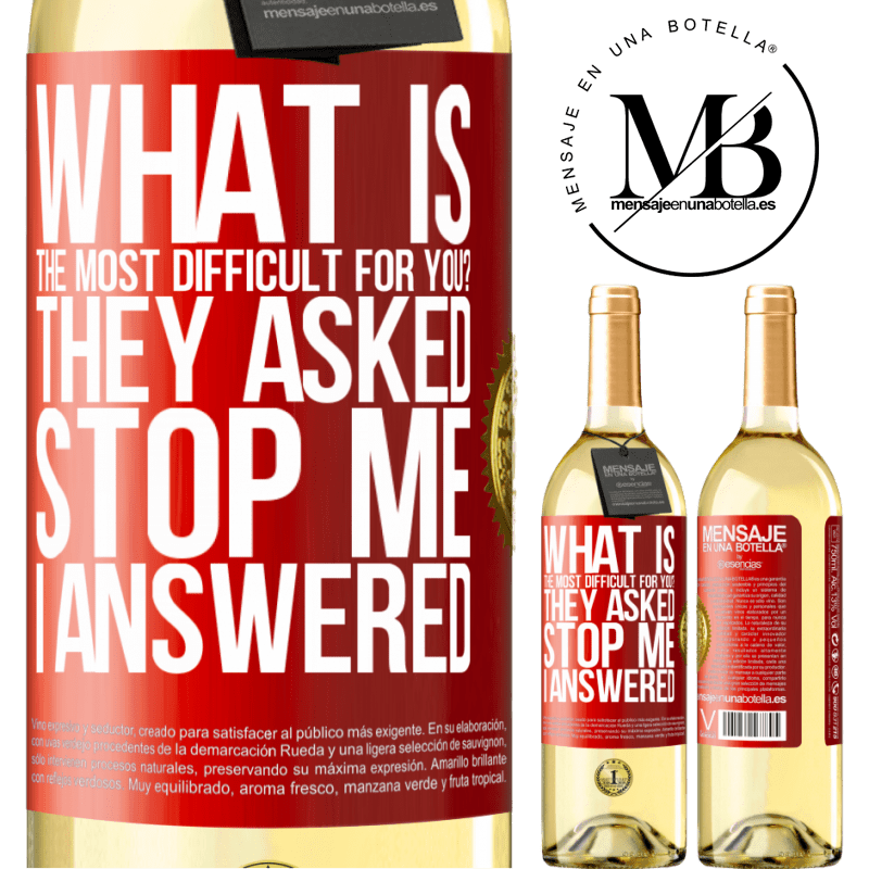 24,95 € Free Shipping | White Wine WHITE Edition what is the most difficult for you? They asked. Stop me ... I answered Red Label. Customizable label Young wine Harvest 2020 Verdejo
