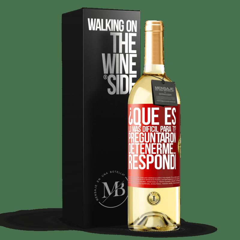24,95 € Envío gratis | Vino Blanco Edición WHITE ¿Qué es lo más difícil para ti? Preguntaron. Detenerme… Respondí Etiqueta Roja. Etiqueta personalizable Vino joven Cosecha 2020 Verdejo
