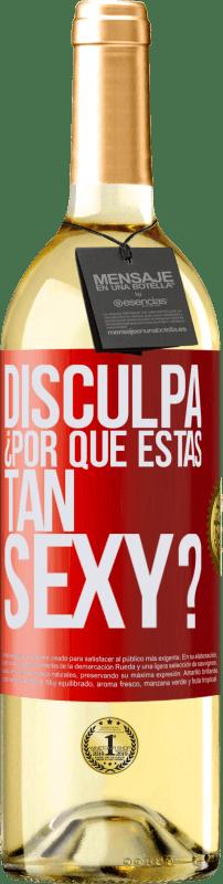 24,95 € Envío gratis | Vino Blanco Edición WHITE Disculpa, ¿por qué estás tan sexy? Etiqueta Roja. Etiqueta personalizable Vino joven Cosecha 2020 Verdejo