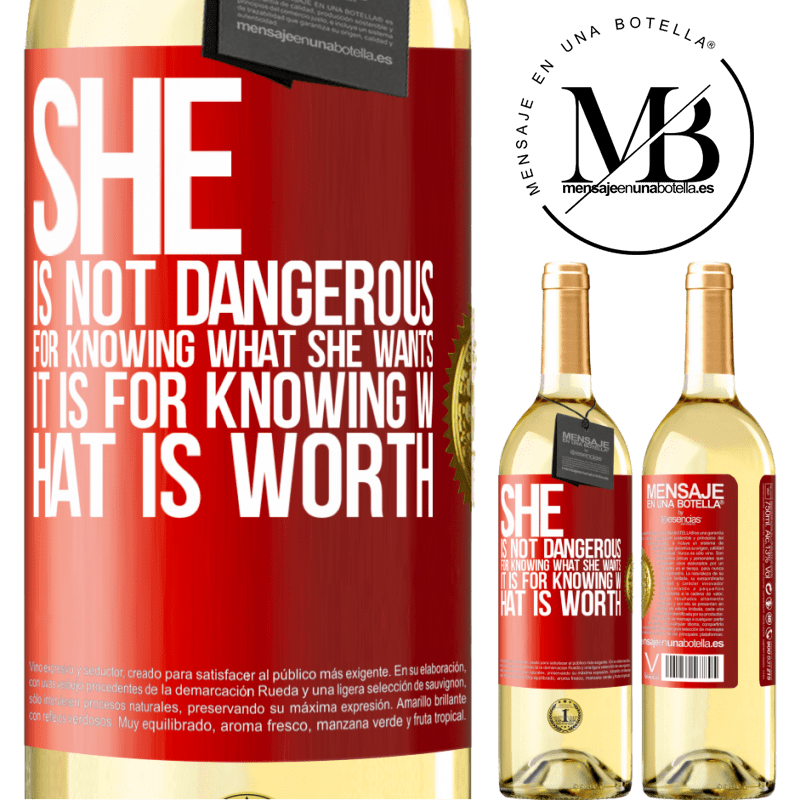24,95 € Free Shipping | White Wine WHITE Edition She is not dangerous for knowing what she wants, it is for knowing what is worth Red Label. Customizable label Young wine Harvest 2020 Verdejo