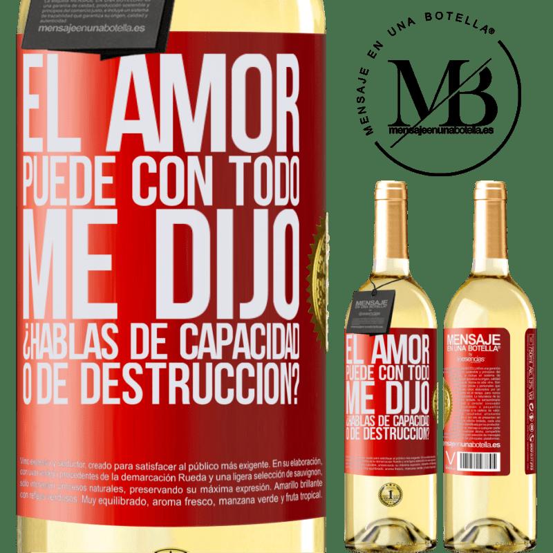 24,95 € Envío gratis   Vino Blanco Edición WHITE El amor puede con todo, me dijo. ¿Hablas de capacidad o de destrucción? Etiqueta Roja. Etiqueta personalizable Vino joven Cosecha 2020 Verdejo