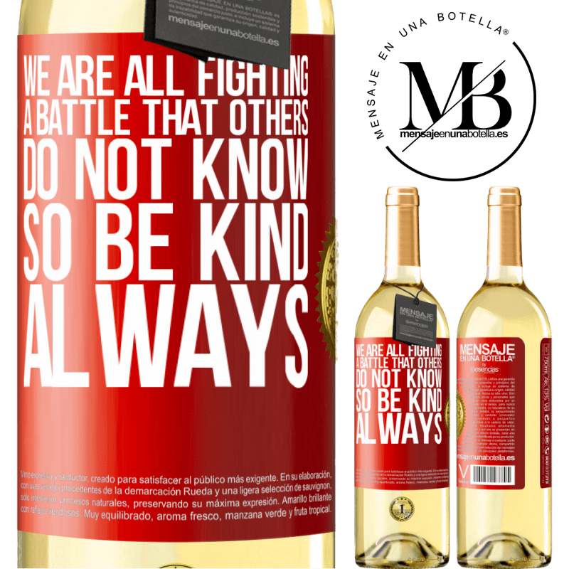 24,95 € Free Shipping | White Wine WHITE Edition We are all fighting a battle that others do not know. So be kind, always Red Label. Customizable label Young wine Harvest 2020 Verdejo