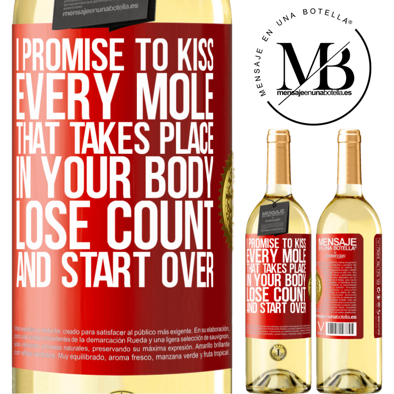 24,95 € Free Shipping | White Wine WHITE Edition I promise to kiss every mole that takes place in your body, lose count, and start over Red Label. Customizable label Young wine Harvest 2020 Verdejo