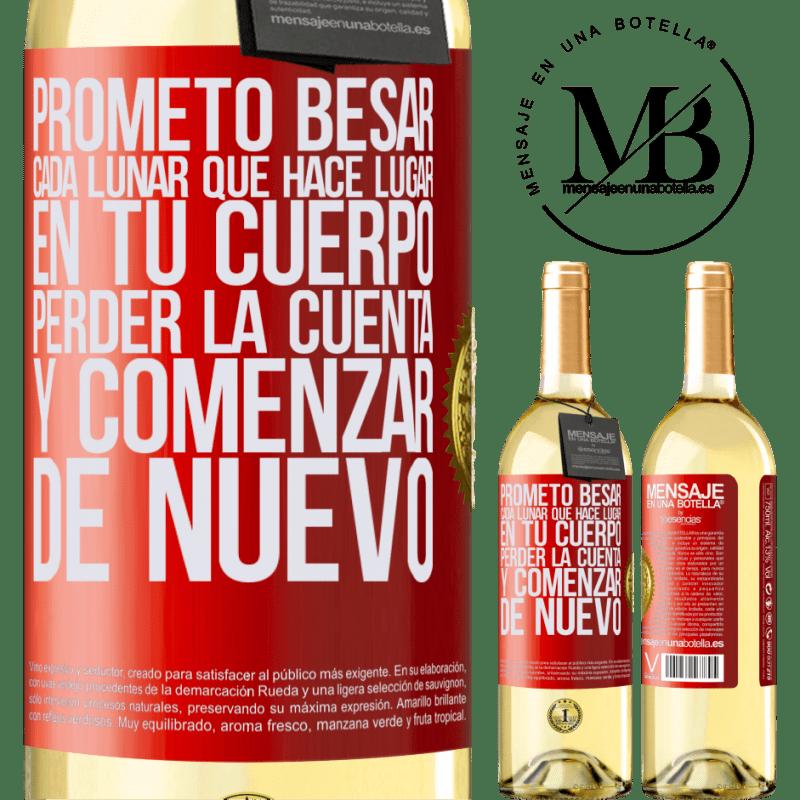 24,95 € Envío gratis | Vino Blanco Edición WHITE Prometo besar cada lunar que hace lugar en tu cuerpo, perder la cuenta, y comenzar de nuevo Etiqueta Roja. Etiqueta personalizable Vino joven Cosecha 2020 Verdejo
