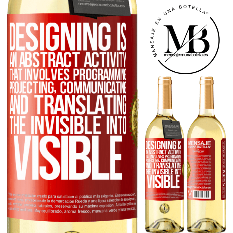 24,95 € Free Shipping | White Wine WHITE Edition Designing is an abstract activity that involves programming, projecting, communicating ... and translating the invisible Red Label. Customizable label Young wine Harvest 2020 Verdejo