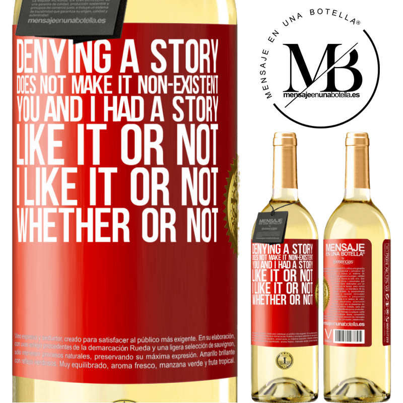 24,95 € Free Shipping   White Wine WHITE Edition Denying a story does not make it non-existent. You and I had a story. Like it or not. I like it or not. Whether or not Red Label. Customizable label Young wine Harvest 2020 Verdejo
