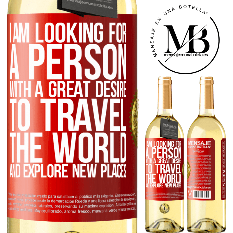 24,95 € Free Shipping   White Wine WHITE Edition I am looking for a person with a great desire to travel the world and explore new places Red Label. Customizable label Young wine Harvest 2020 Verdejo