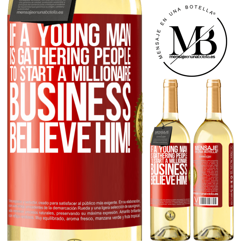 24,95 € Free Shipping | White Wine WHITE Edition If a young man is gathering people to start a millionaire business, believe him! Red Label. Customizable label Young wine Harvest 2020 Verdejo