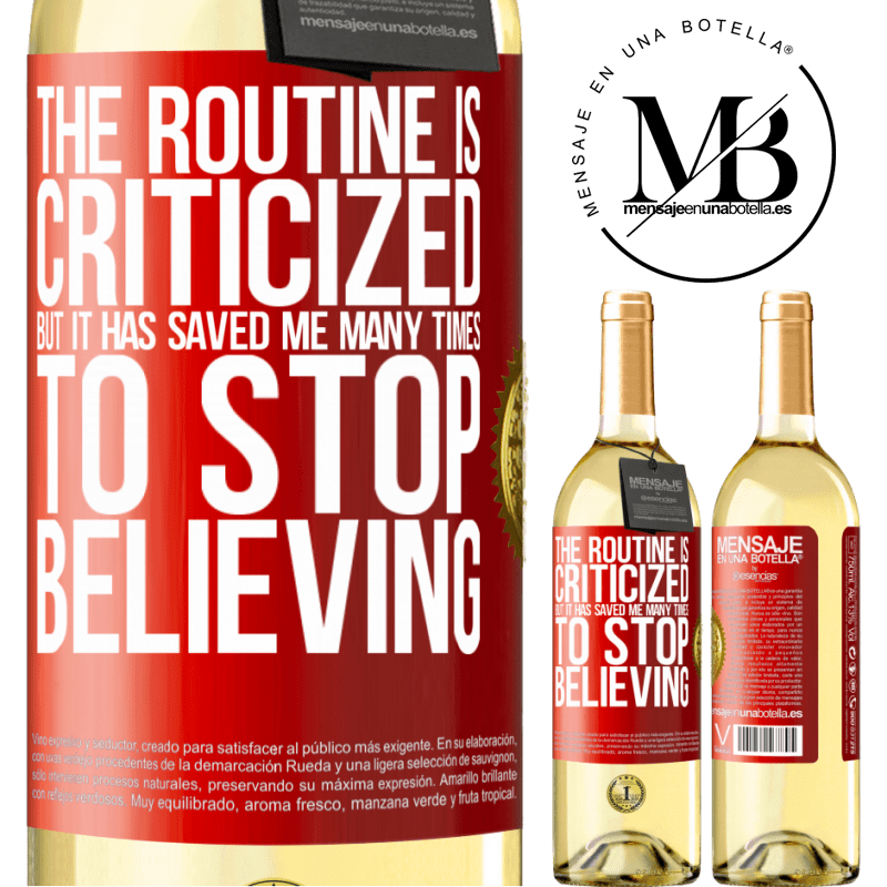 24,95 € Free Shipping   White Wine WHITE Edition The routine is criticized, but it has saved me many times to stop believing Red Label. Customizable label Young wine Harvest 2020 Verdejo
