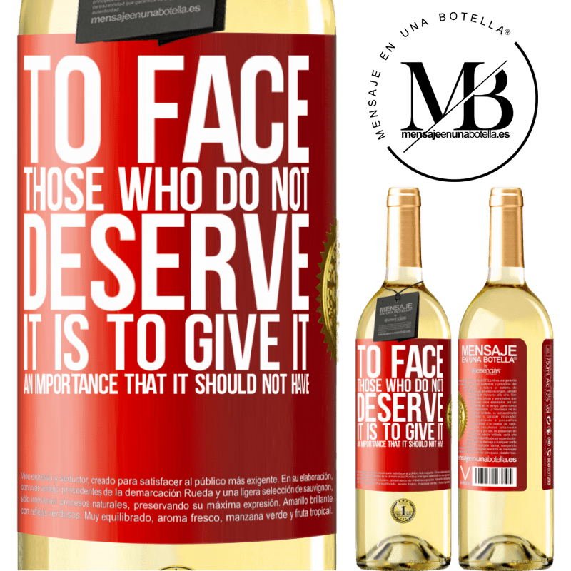 24,95 € Free Shipping | White Wine WHITE Edition To face those who do not deserve it is to give it an importance that it should not have Red Label. Customizable label Young wine Harvest 2020 Verdejo
