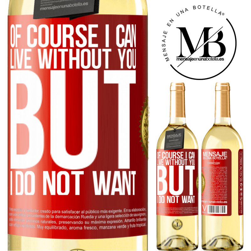24,95 € Free Shipping | White Wine WHITE Edition Of course I can live without you. But I do not want Red Label. Customizable label Young wine Harvest 2020 Verdejo