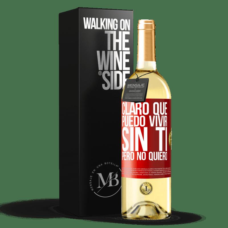 24,95 € Envoi gratuit   Vin blanc Édition WHITE Bien sûr, je peux vivre sans toi. Mais je ne veut pas Étiquette Rouge. Étiquette personnalisable Vin jeune Récolte 2020 Verdejo