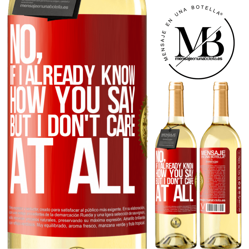 24,95 € Free Shipping   White Wine WHITE Edition No, if I already know how you say, but I don't care at all Red Label. Customizable label Young wine Harvest 2020 Verdejo