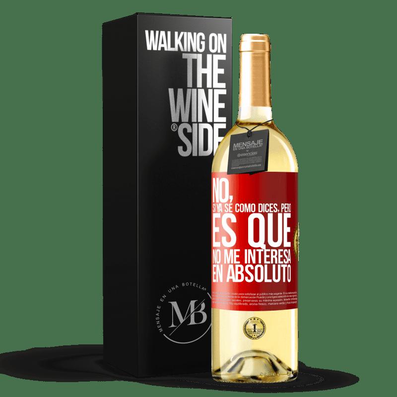 24,95 € Envío gratis | Vino Blanco Edición WHITE No, si ya sé cómo dices, pero es que no me interesa en absoluto Etiqueta Roja. Etiqueta personalizable Vino joven Cosecha 2020 Verdejo