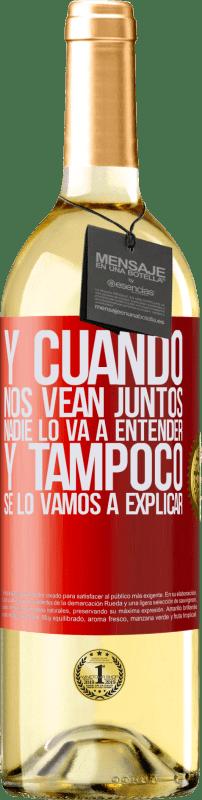 24,95 € Envío gratis | Vino Blanco Edición WHITE Y cuando nos vean juntos nadie lo va a entender, y tampoco se lo vamos a explicar Etiqueta Roja. Etiqueta personalizable Vino joven Cosecha 2020 Verdejo