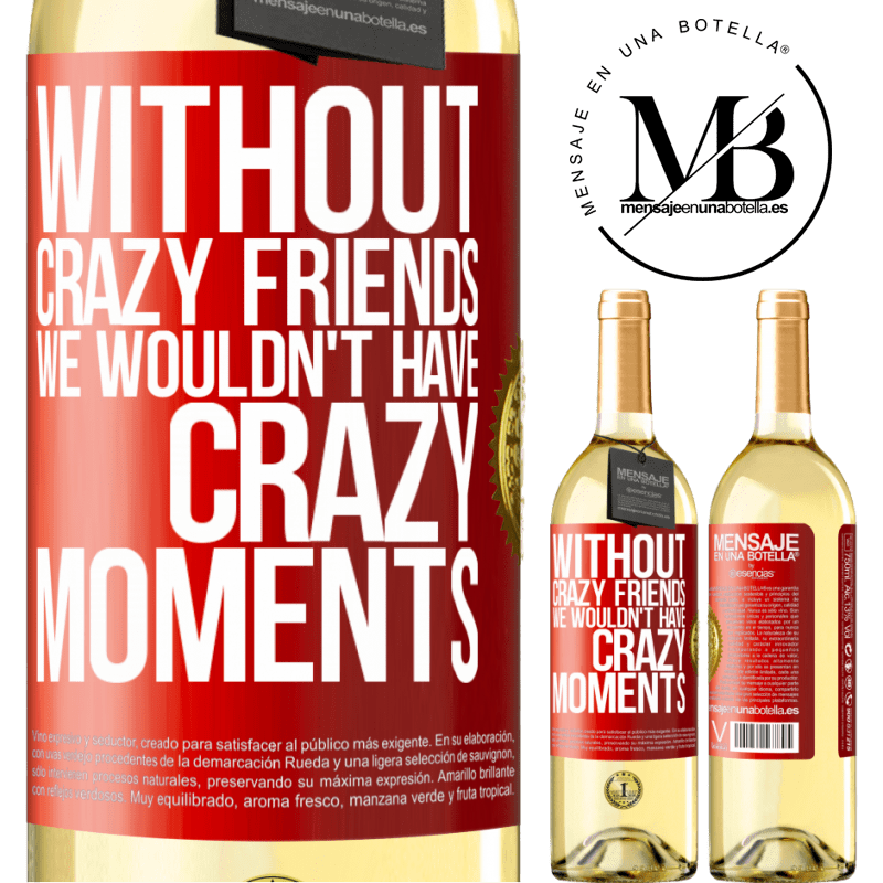 24,95 € Free Shipping | White Wine WHITE Edition Without crazy friends we wouldn't have crazy moments Red Label. Customizable label Young wine Harvest 2020 Verdejo