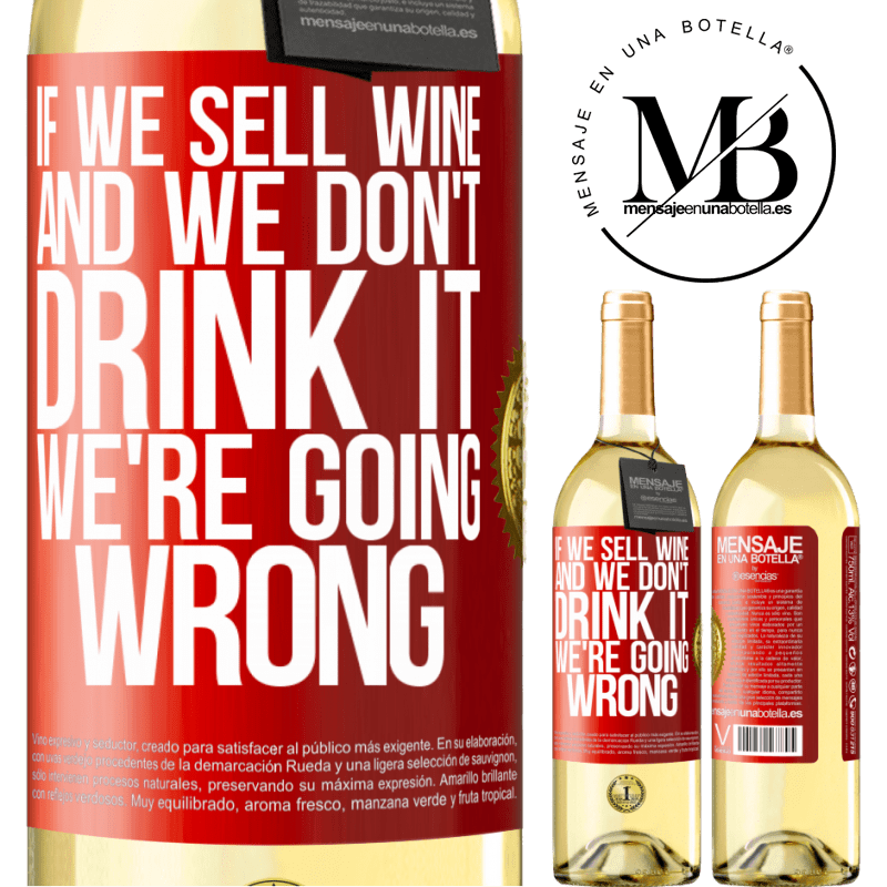 24,95 € Free Shipping | White Wine WHITE Edition If we sell wine, and we don't drink it, we're going wrong Red Label. Customizable label Young wine Harvest 2020 Verdejo