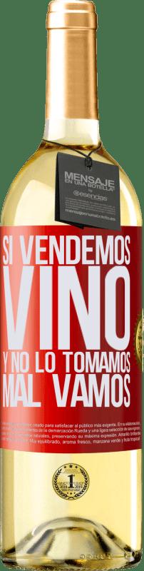 «Si vendemos vino, y no lo tomamos, mal vamos» Edición WHITE