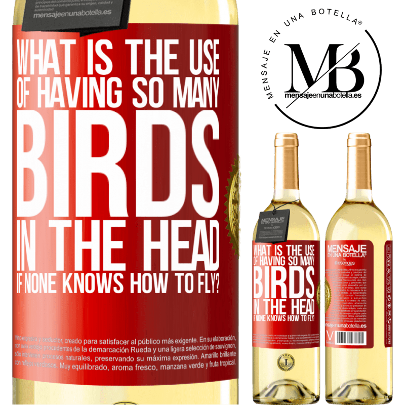 24,95 € Free Shipping | White Wine WHITE Edition What is the use of having so many birds in the head if none knows how to fly? Red Label. Customizable label Young wine Harvest 2020 Verdejo