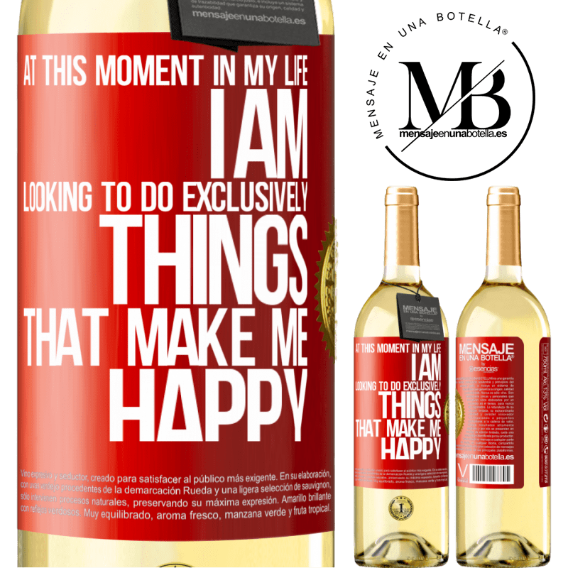 24,95 € Free Shipping | White Wine WHITE Edition At this moment in my life, I am looking to do exclusively things that make me happy Red Label. Customizable label Young wine Harvest 2020 Verdejo