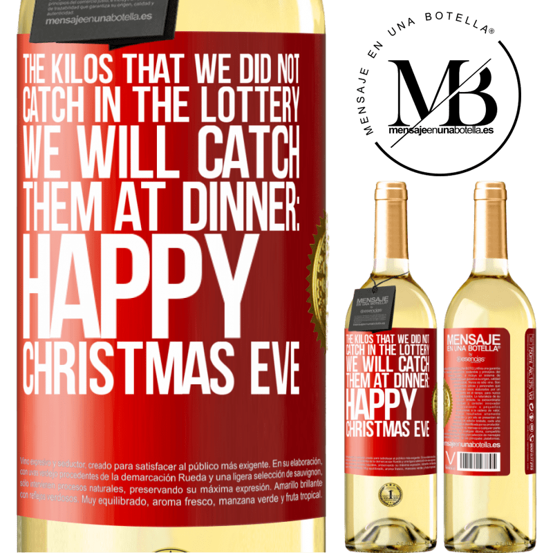24,95 € Free Shipping   White Wine WHITE Edition The kilos that we did not catch in the lottery, we will catch them at dinner: Happy Christmas Eve Red Label. Customizable label Young wine Harvest 2020 Verdejo